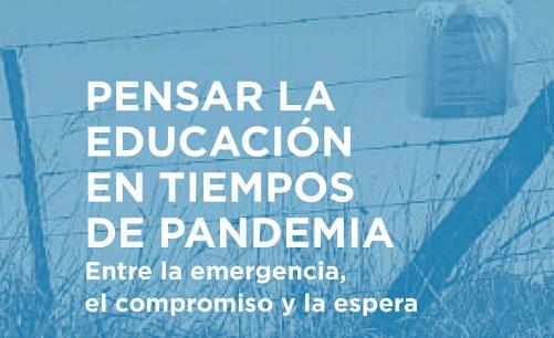 Pensar la educación en tiempos de pandemia: entre la emergencia, el compromiso y la espera
